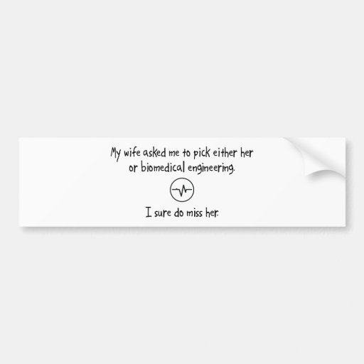 Pick Wife or Biomedical Engineering Bumper Stickers