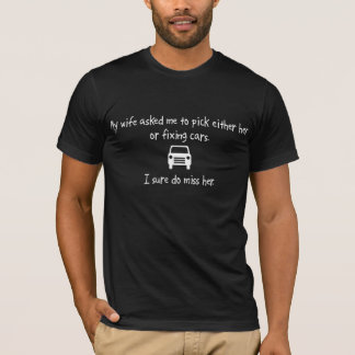 Pick Wife or Fixing Cars T-Shirt