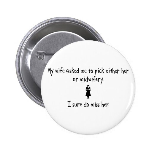 Pick Wife or Midwifery 2 Inch Round Button