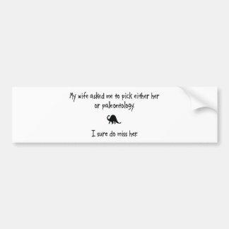 Pick Wife or Paleontology Bumper Sticker