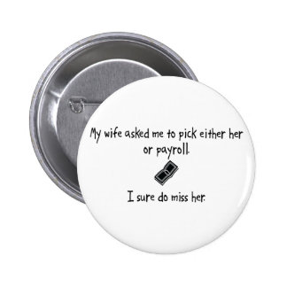 Pick Wife or Payroll Pinback Button