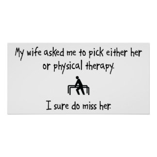 Pick Wife or Physical Therapy Posters