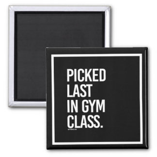 Picked last in gym class -   - Gym Humor -.png 2 Inch Square Magnet