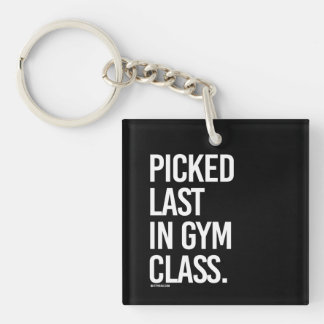 Picked last in gym class -   - Gym Humor -.png Keychain
