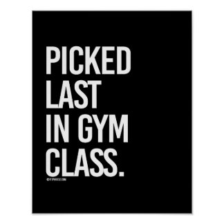 Picked last in gym class -   - Gym Humor -.png Poster