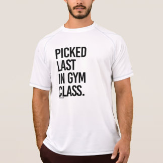 Picked last in gym class -  .png T-Shirt