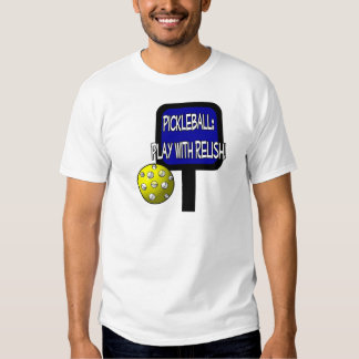 Pickle and a round ball : Play with Relish! T-Shirt