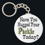 """Pickle Hugger Keychain<br><div class=""""desc"""">Funny item says Have You Hugged Your Pickle Today?  Makes a great gift for the pickle lover in your life!</div>"""