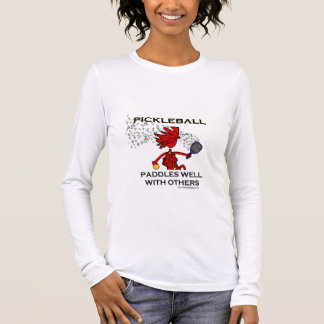 Pickleball Paddles Well With Others Long Sleeve T-Shirt