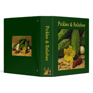 Pickles and Relishes Recipes 3 Ring Binder