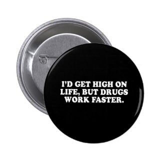 Pickup Line - ID GET HIGH ON LIFE, BUT DRUGS WORK  Pinback Button