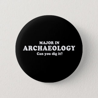 Pickup Line - MAJOR IN ARCHAEOLOGY - CAN YOU DIG I Button