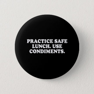 Pickup Line - PRACTICE SAFE LUNCH - USE CONDIMENTS Button