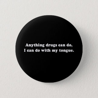 Pickup Lines - ANYTHING DRUGS CAN DO - I CAN DO WI Pinback Button