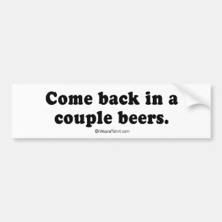 "Pickup Lines - ""Come back in a couple beers"" Bumper Stickers"