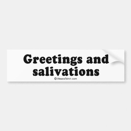 "PICKUP LINES - ""Greetings and salivations"" Car Bumper Sticker"