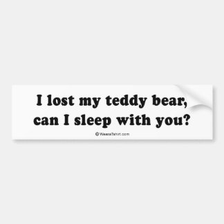 "PICKUP LINES - ""I lost my teddy bear, can I sleep  Bumper Sticker"