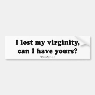 "PICKUP LINES - ""I lost my virginity. Can I have yo Bumper Stickers"