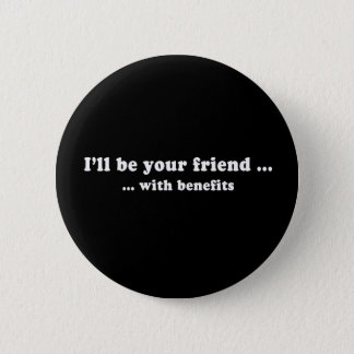 Pickup Lines - ILL BE YOUR FRIEND WITH BENEFITS T- Button