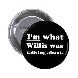 Pickup Lines - IM WHAT WILLIS WAS TALKING ABOUT.JP Buttons