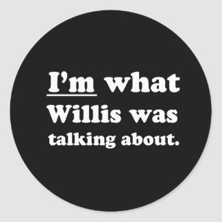 Pickup Lines - IM WHAT WILLIS WAS TALKING ABOUT.JP Stickers