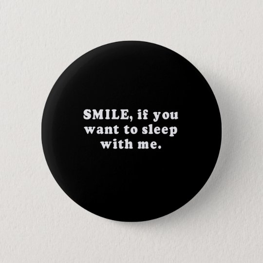 pickup lines smile if you want to sleep with me pinback button