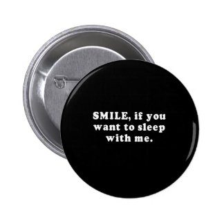Pickup Lines - SMILE IF YOU WANT TO SLEEP WITH ME  Pinback Button