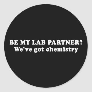 Pickup Lines - WEVE GOT CHEMISTRY T-SHIRT Round Stickers