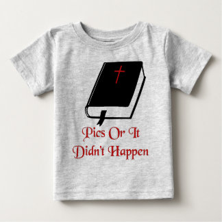 Pics Or It Didn't Happen Baby T-Shirt