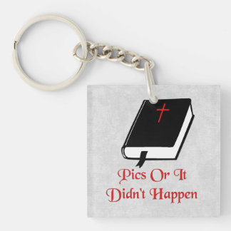 Pics Or It Didn't Happen Single-Sided Square Acrylic Keychain