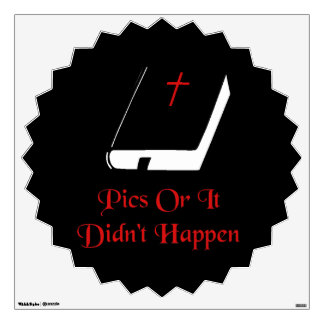Pics Or It Didn't Happen Wall Decal