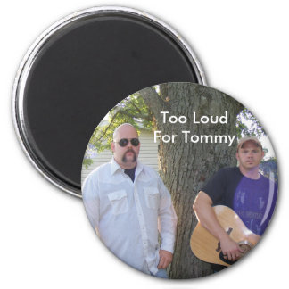 Picture 004, Too LoudFor Tommy Magnet