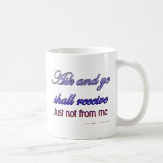 Pida y YE recibirá. Apenas no de mí Taza De Café