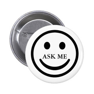 Pídame la cara sonriente botón amistoso del pin redondo de 2 pulgadas