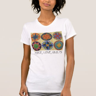 PIECE, LOVE, QUILTS! TEE SHIRT