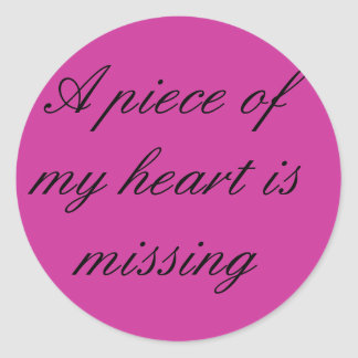 Piece of my heart missing classic round sticker