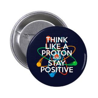 Piense como un protón y permanezca positivo pin redondo 5 cm