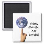 """Piense global, acto localmente!"" Imán"