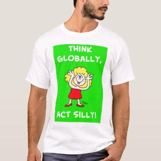Piense global el acto tonto playera