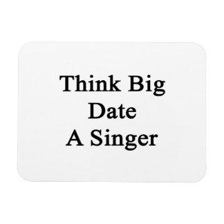 Piense la fecha grande un cantante iman