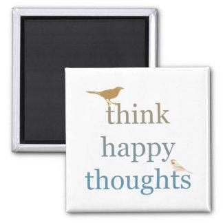 Piense los pensamientos felices imán cuadrado