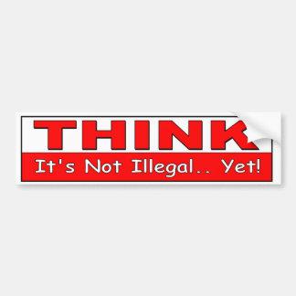 Piense. ¡No es ilegal todavía! libertad política Pegatina Para Auto