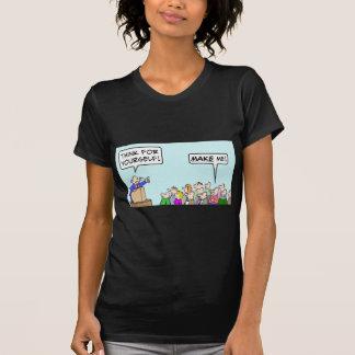 ¡Piense para sí mismo!  ¡Hágame! Camiseta