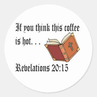 Piense que este café es Caliente-Revelaciones Pegatina Redonda