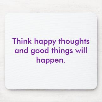 Piense que sucederán los pensamientos felices y la alfombrilla de ratón