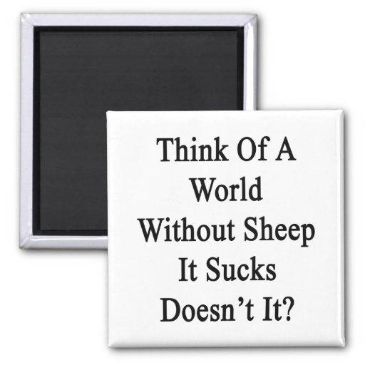 Piénselo en un mundo sin las ovejas que Sucks no h Imán Para Frigorifico