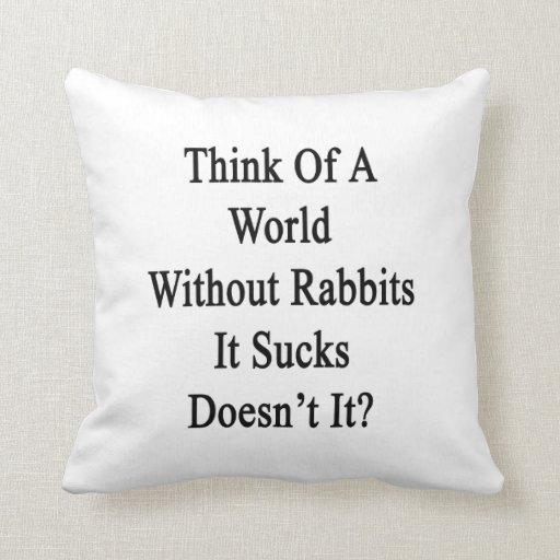 Piénselo en un mundo sin los conejos que Sucks no  Almohadas