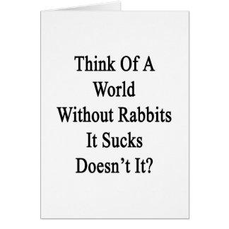 Piénselo en un mundo sin los conejos que Sucks no  Tarjeta Pequeña