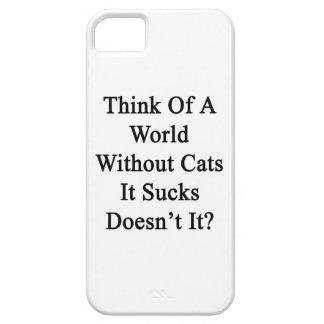 ¿Piénselo en un mundo sin los gatos que Sucks no h iPhone 5 Case-Mate Cobertura