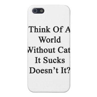 ¿Piénselo en un mundo sin los gatos que Sucks no h iPhone 5 Fundas